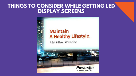 THINGS TO CONSIDER WHILE GETTING LED DISPLAY SCREENS