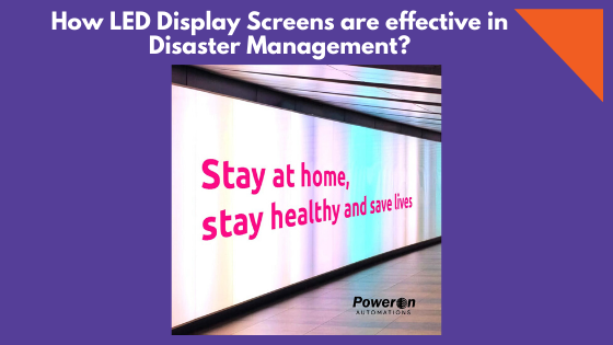 How LED Display Screens are effective in Disaster Management?