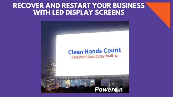 RECOVER AND RESTART YOUR BUSINESS WITH LED DISPLAY SCREENS